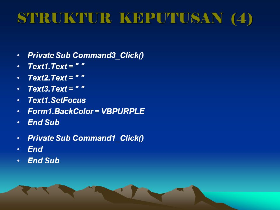 STRUKTUR KEPUTUSAN (4) Private Sub Command3_Click() Text1.Text =