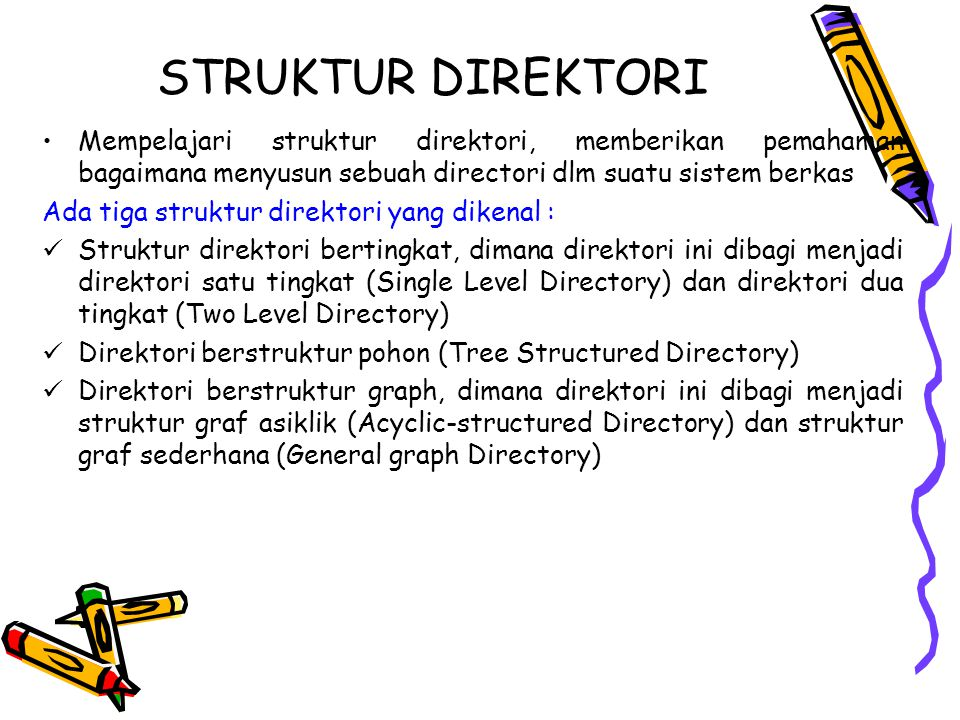 STRUKTUR DIREKTORI Mempelajari struktur direktori, memberikan pemahaman bagaimana menyusun sebuah directori dlm suatu sistem berkas.