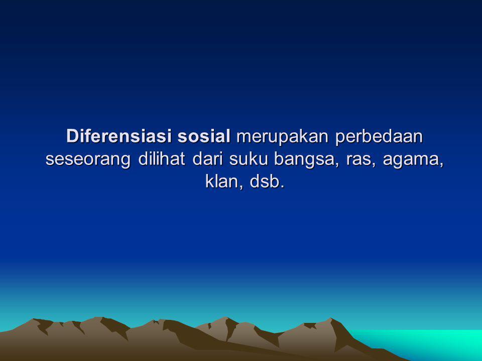 Diferensiasi sosial merupakan perbedaan seseorang dilihat dari suku bangsa, ras, agama, klan, dsb.
