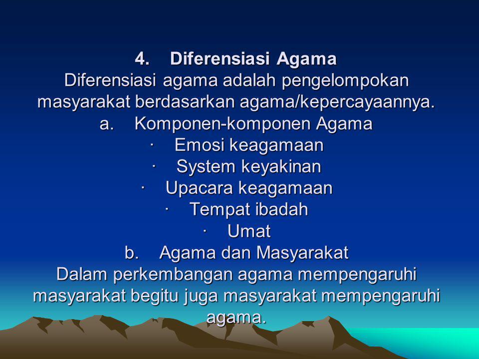 4. Diferensiasi Agama Diferensiasi agama adalah pengelompokan masyarakat berdasarkan agama/kepercayaannya.