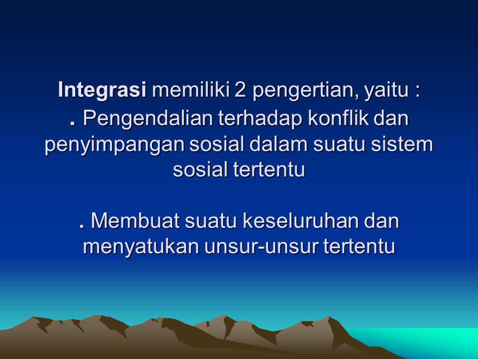 Integrasi memiliki 2 pengertian, yaitu :