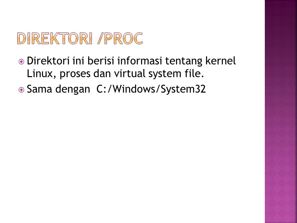 Direktori /proc Direktori ini berisi informasi tentang kernel Linux, proses dan virtual system file.