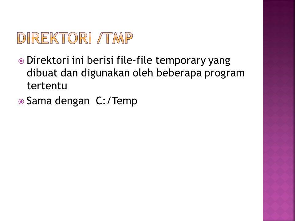 Direktori /tmp Direktori ini berisi file-file temporary yang dibuat dan digunakan oleh beberapa program tertentu.