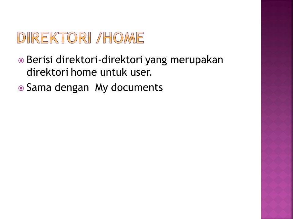Direktori /home Berisi direktori-direktori yang merupakan direktori home untuk user.