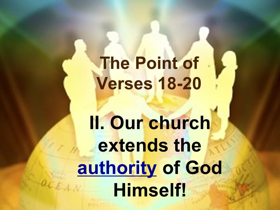 II. Our church extends the authority of God Himself!