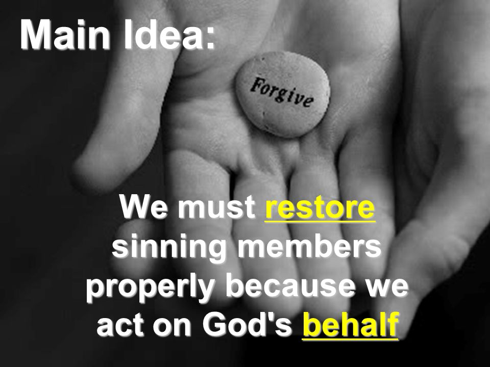 Main Idea: We must restore sinning members properly because we act on God s behalf 12.22