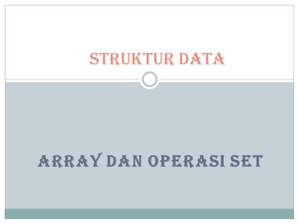STRUKTUR DATA ARRAY DAN OPERASI SET