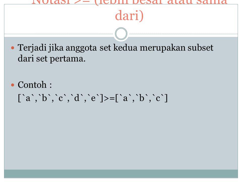 Notasi >= (lebih besar atau sama dari)