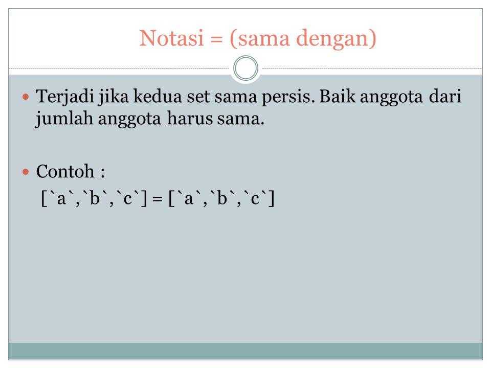 Notasi = (sama dengan) Terjadi jika kedua set sama persis. Baik anggota dari jumlah anggota harus sama.