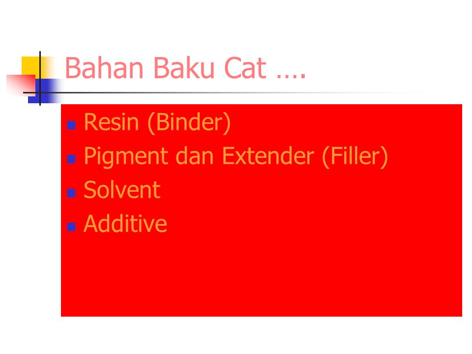 Bahan Baku Cat …. Resin (Binder) Pigment dan Extender (Filler) Solvent