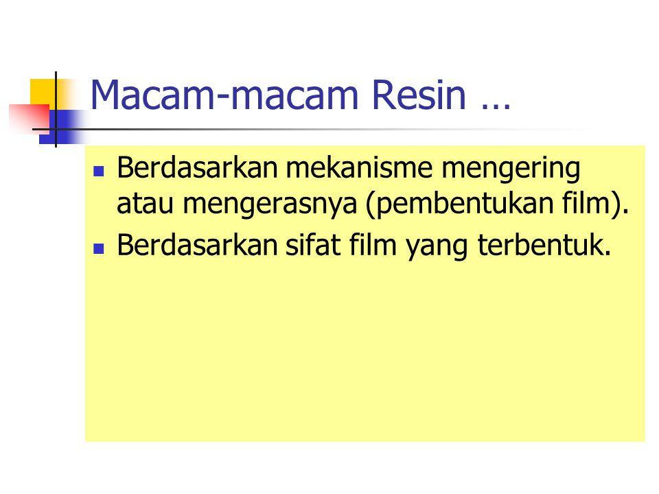 Macam-macam Resin … Berdasarkan mekanisme mengering atau mengerasnya (pembentukan film).