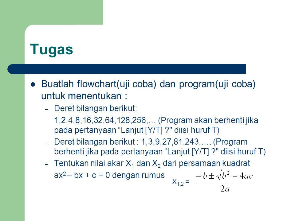 Tugas Buatlah flowchart(uji coba) dan program(uji coba) untuk menentukan : Deret bilangan berikut:
