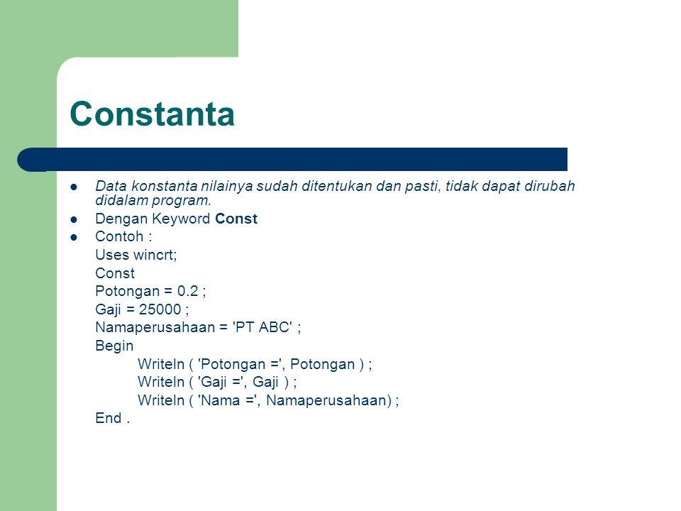 Constanta Data konstanta nilainya sudah ditentukan dan pasti, tidak dapat dirubah didalam program. Dengan Keyword Const.
