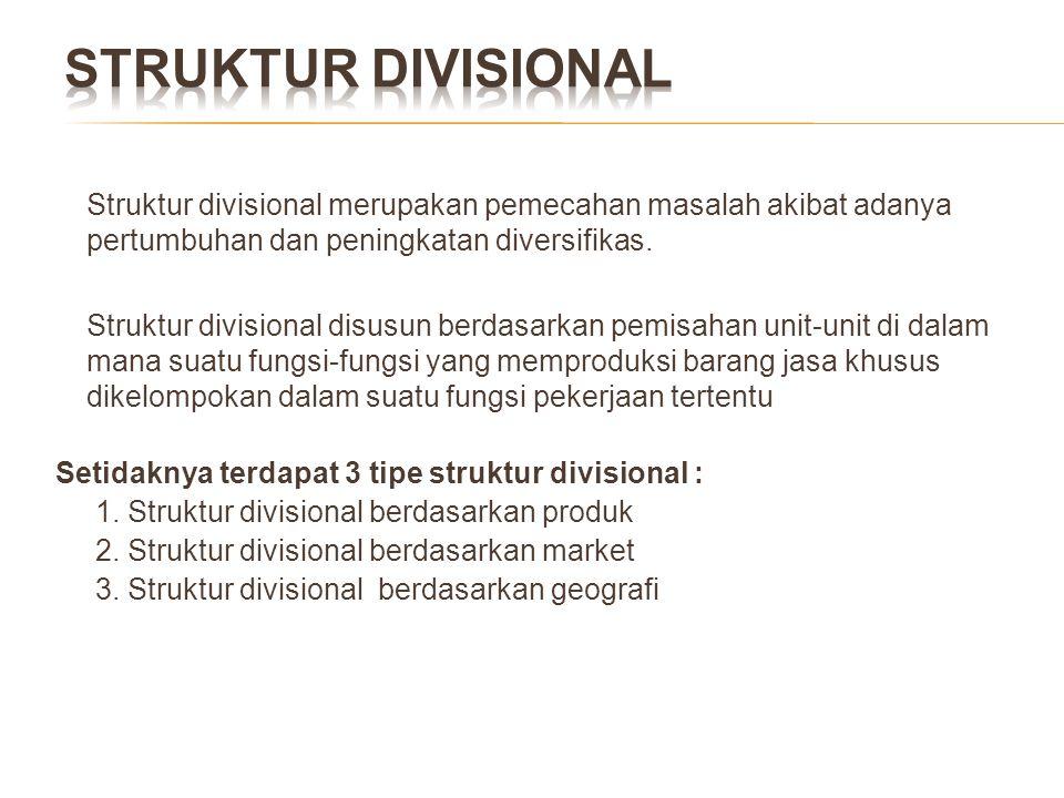 STRUKTUR DIVISIONAL Struktur divisional merupakan pemecahan masalah akibat adanya pertumbuhan dan peningkatan diversifikas.