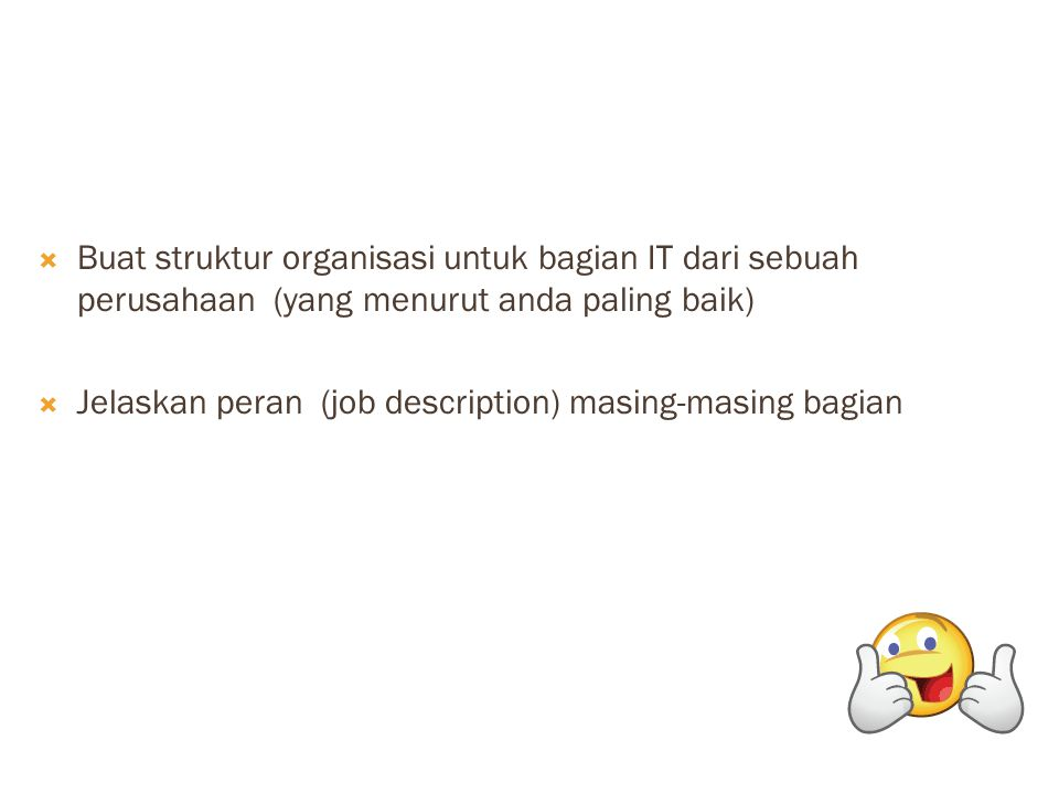 Buat struktur organisasi untuk bagian IT dari sebuah perusahaan (yang menurut anda paling baik)