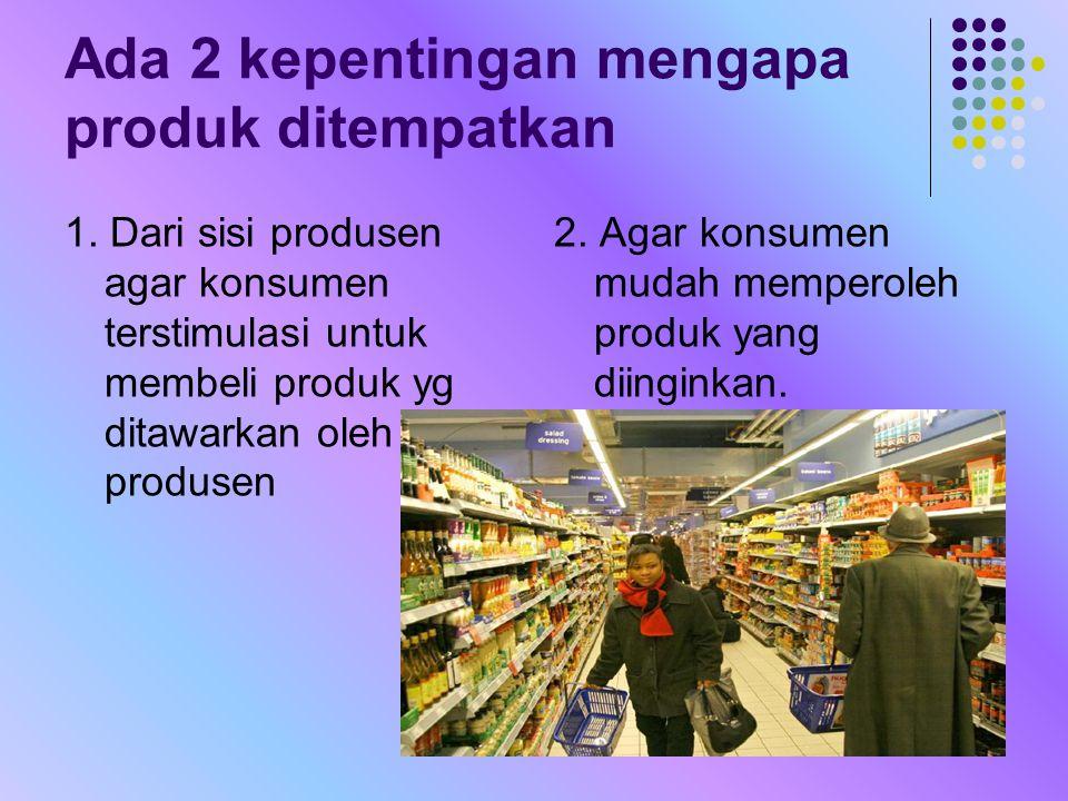 Ada 2 kepentingan mengapa produk ditempatkan