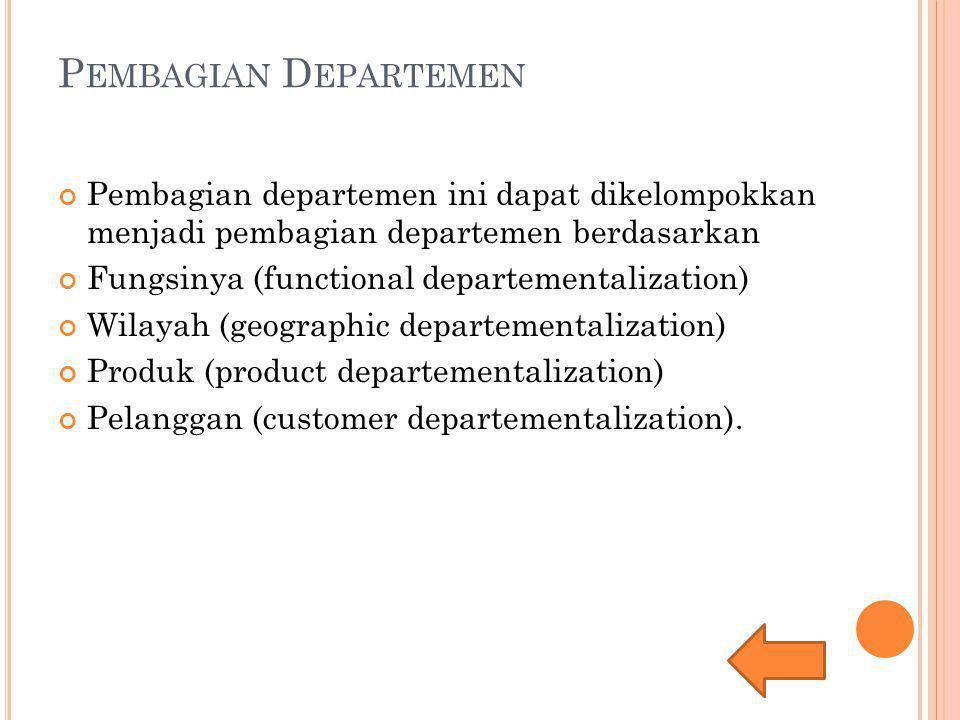 Pembagian Departemen Pembagian departemen ini dapat dikelompokkan menjadi pembagian departemen berdasarkan.