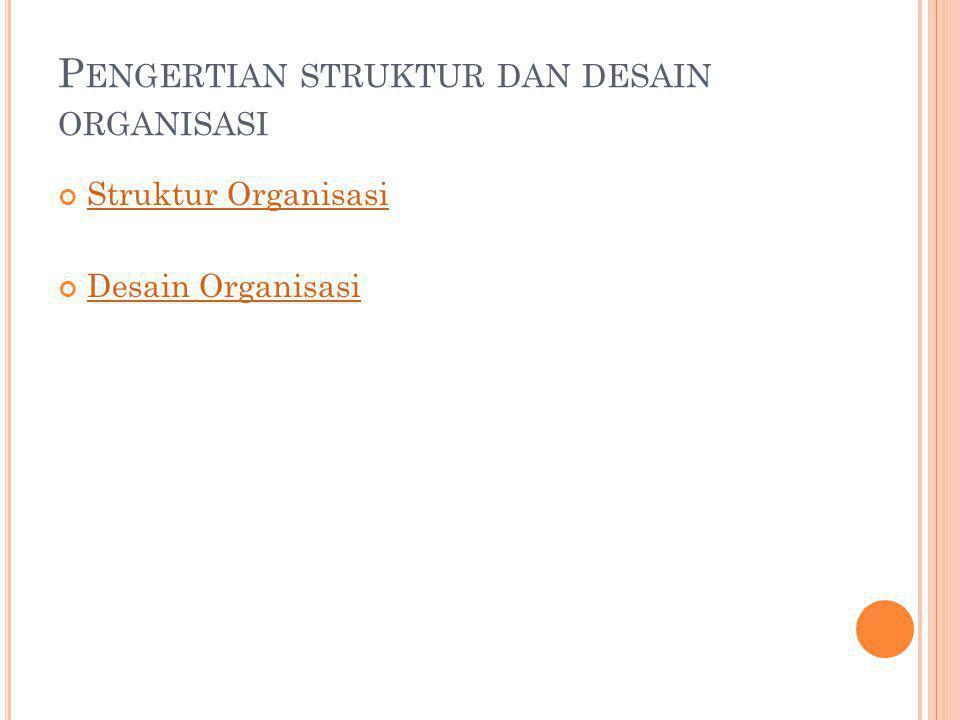 Pengertian struktur dan desain organisasi
