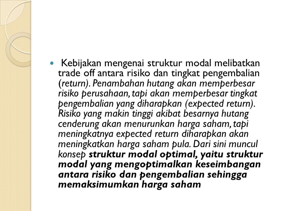 Kebijakan mengenai struktur modal melibatkan trade off antara risiko dan tingkat pengembalian (return).