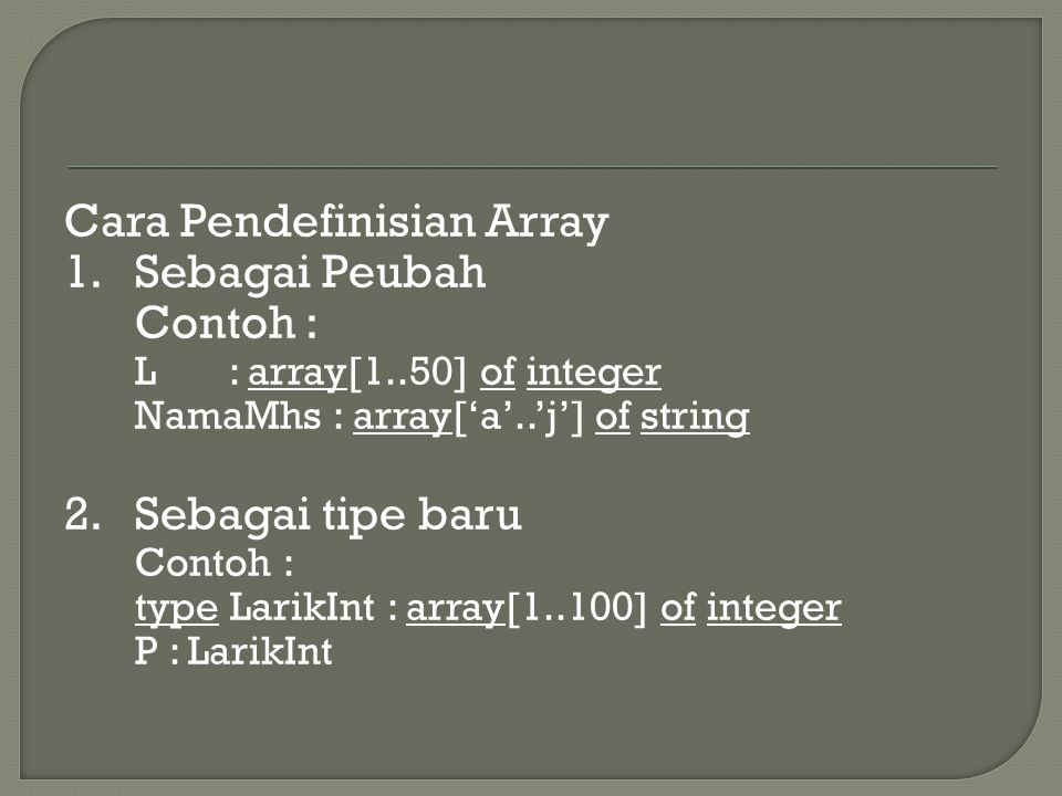Cara Pendefinisian Array 1. Sebagai Peubah Contoh :