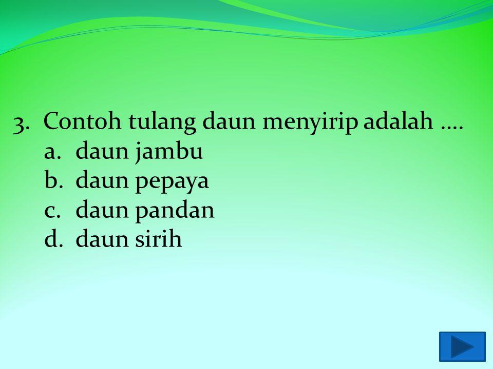 3. Contoh tulang daun menyirip adalah ….