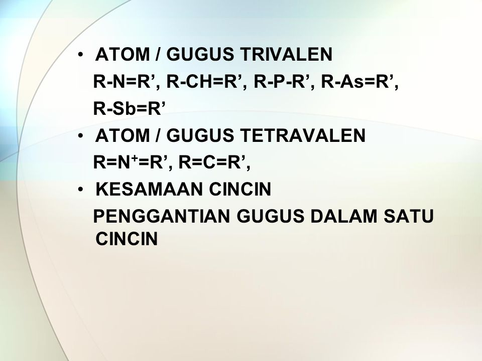 ATOM / GUGUS TRIVALEN R-N=R', R-CH=R', R-P-R', R-As=R', R-Sb=R' ATOM / GUGUS TETRAVALEN. R=N+=R', R=C=R',