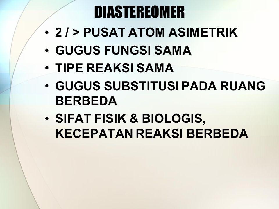 DIASTEREOMER 2 / > PUSAT ATOM ASIMETRIK GUGUS FUNGSI SAMA