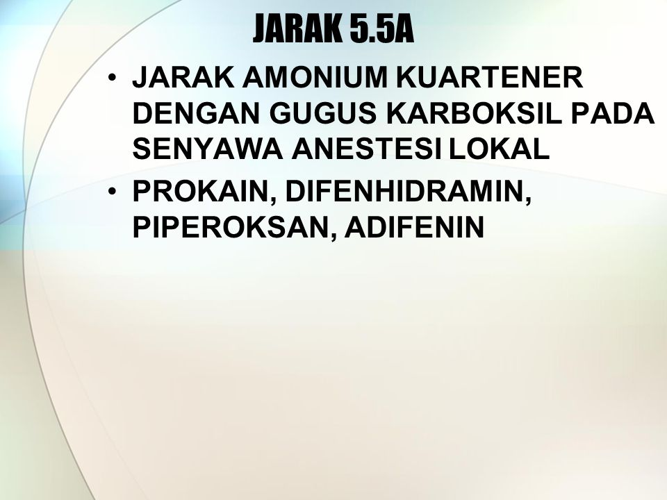 JARAK 5.5A JARAK AMONIUM KUARTENER DENGAN GUGUS KARBOKSIL PADA SENYAWA ANESTESI LOKAL.