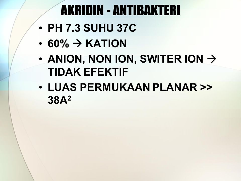 AKRIDIN - ANTIBAKTERI PH 7.3 SUHU 37C 60%  KATION