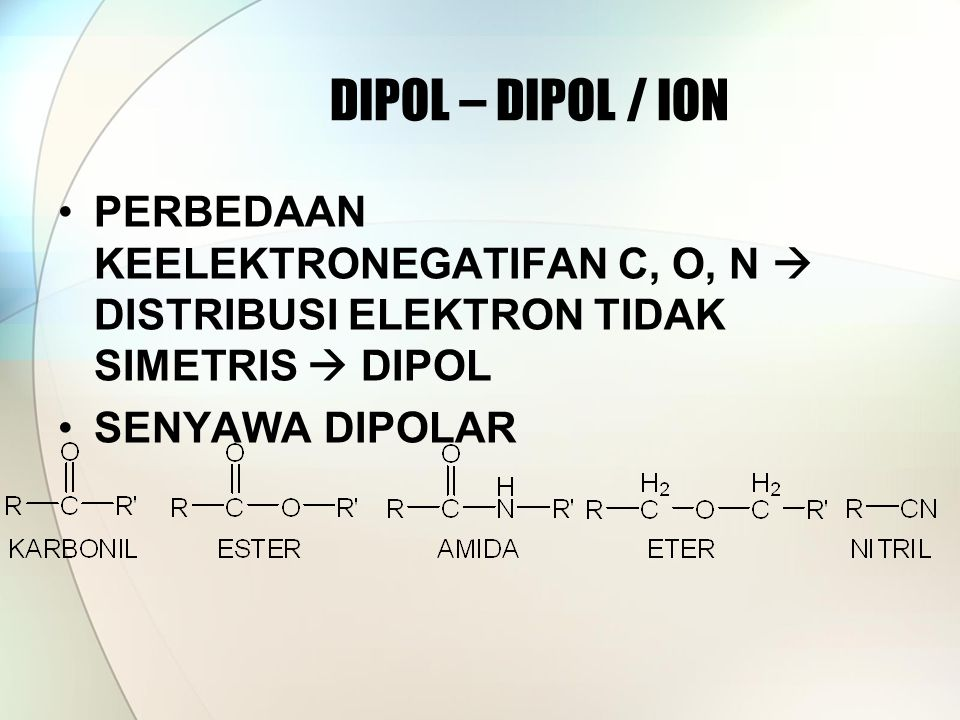 DIPOL – DIPOL / ION PERBEDAAN KEELEKTRONEGATIFAN C, O, N  DISTRIBUSI ELEKTRON TIDAK SIMETRIS  DIPOL.