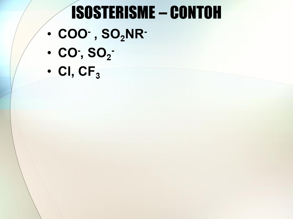 ISOSTERISME – CONTOH COO- , SO2NR- CO-, SO2- Cl, CF3