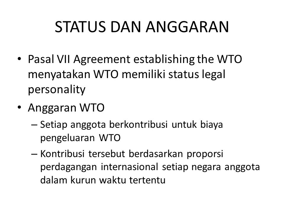 STATUS DAN ANGGARAN Pasal VII Agreement establishing the WTO menyatakan WTO memiliki status legal personality.