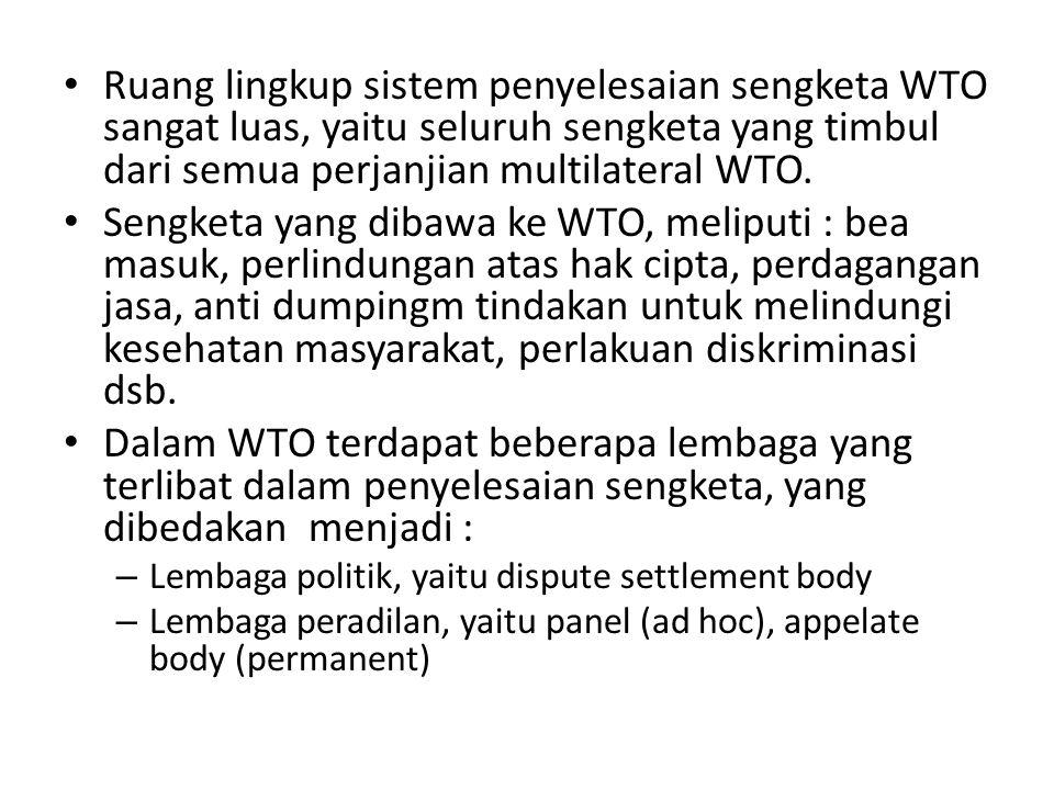 Ruang lingkup sistem penyelesaian sengketa WTO sangat luas, yaitu seluruh sengketa yang timbul dari semua perjanjian multilateral WTO.