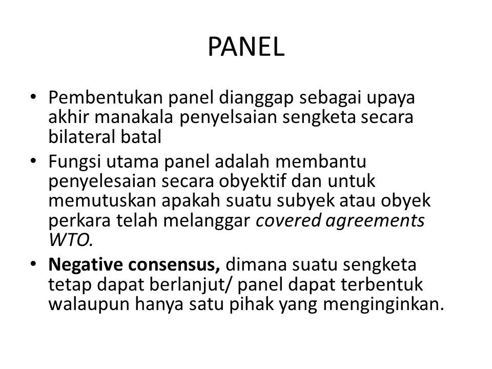 PANEL Pembentukan panel dianggap sebagai upaya akhir manakala penyelsaian sengketa secara bilateral batal.