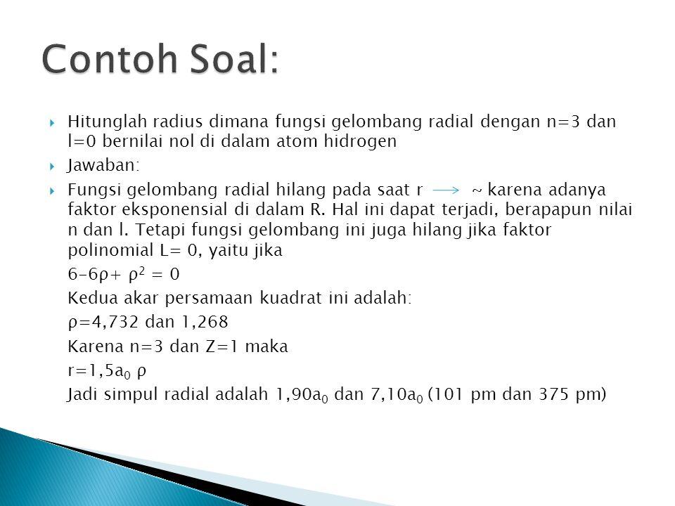 Contoh Soal: Hitunglah radius dimana fungsi gelombang radial dengan n=3 dan l=0 bernilai nol di dalam atom hidrogen.