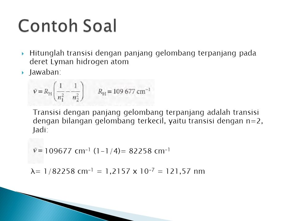 Contoh Soal Hitunglah transisi dengan panjang gelombang terpanjang pada deret Lyman hidrogen atom.