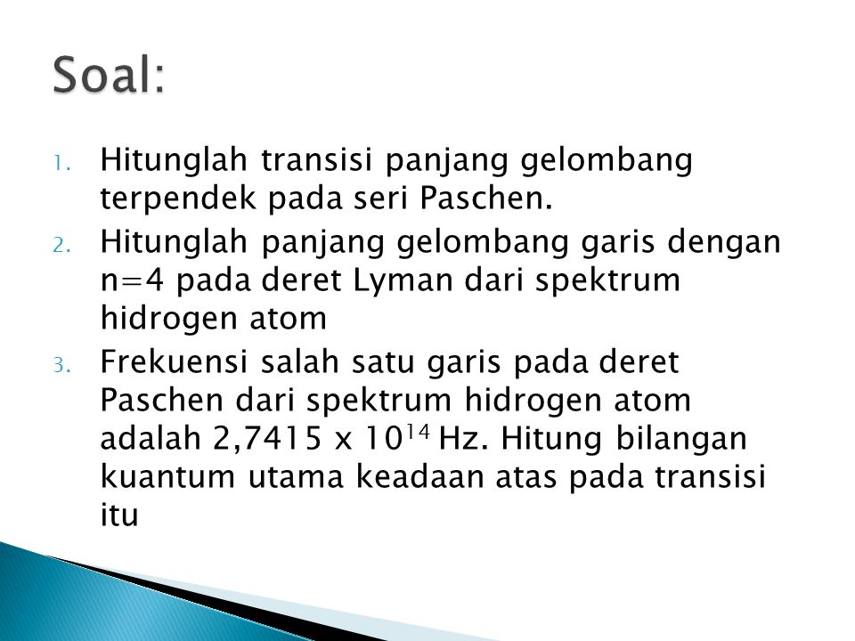 Soal: Hitunglah transisi panjang gelombang terpendek pada seri Paschen.