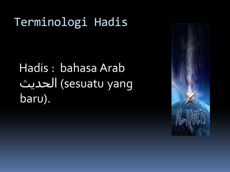 Terminologi Hadis Hadis : bahasa Arab الحديث (sesuatu yang baru).