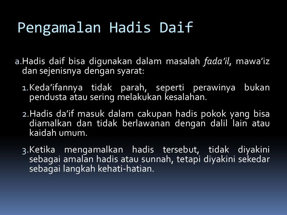 Pengamalan Hadis Daif Hadis daif bisa digunakan dalam masalah fada'il, mawa'iz dan sejenisnya dengan syarat: