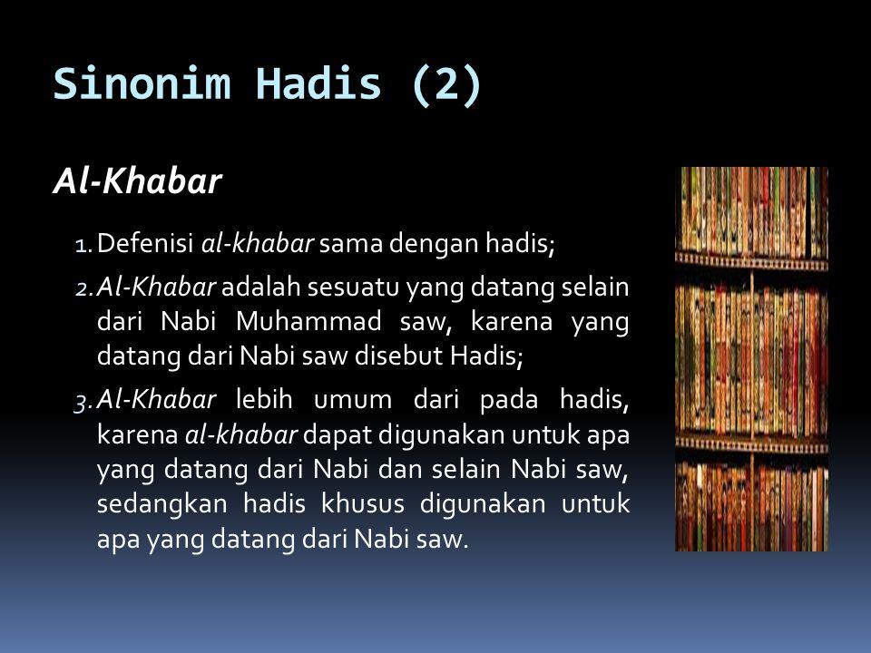 Sinonim Hadis (2) Al-Khabar Defenisi al-khabar sama dengan hadis;