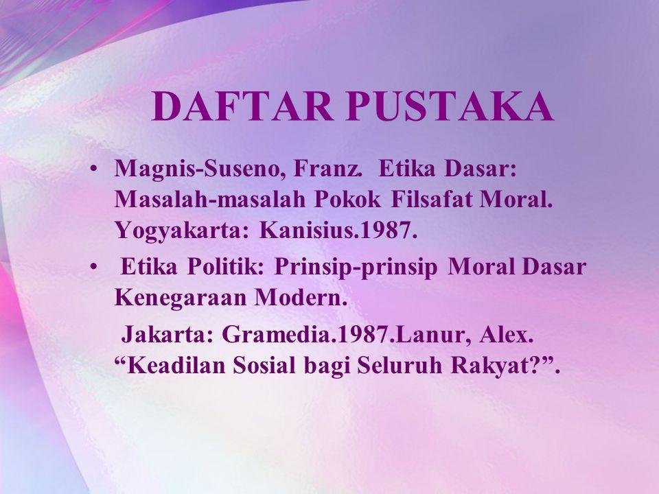 DAFTAR PUSTAKA Magnis-Suseno, Franz. Etika Dasar: Masalah-masalah Pokok Filsafat Moral. Yogyakarta: Kanisius.1987.