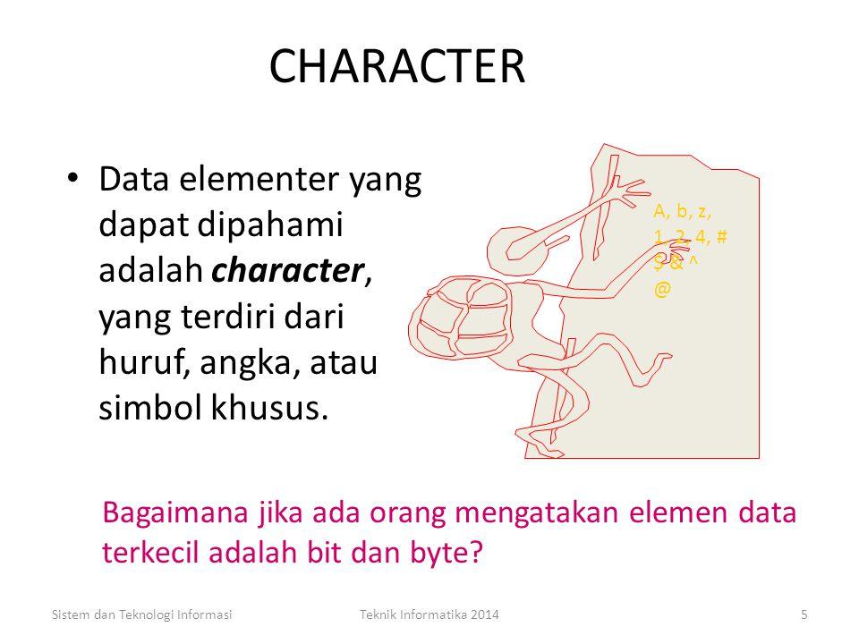 CHARACTER Data elementer yang dapat dipahami adalah character, yang terdiri dari huruf, angka, atau simbol khusus.