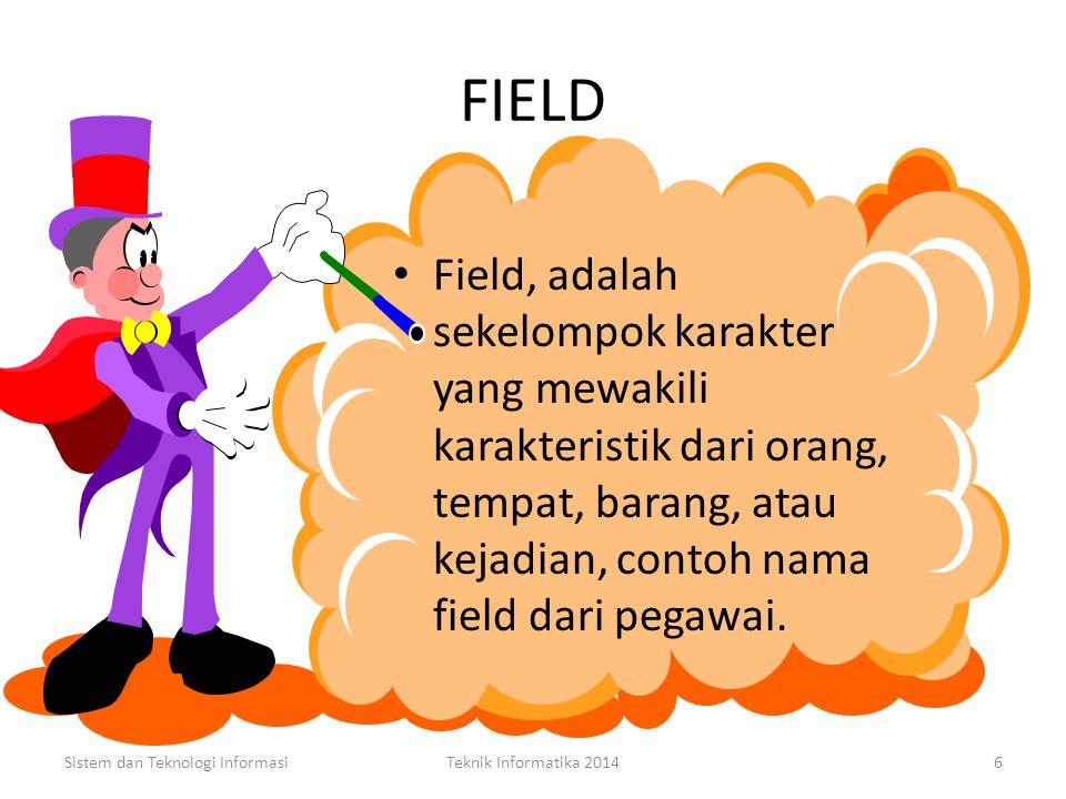 FIELD Field, adalah sekelompok karakter yang mewakili karakteristik dari orang, tempat, barang, atau kejadian, contoh nama field dari pegawai.