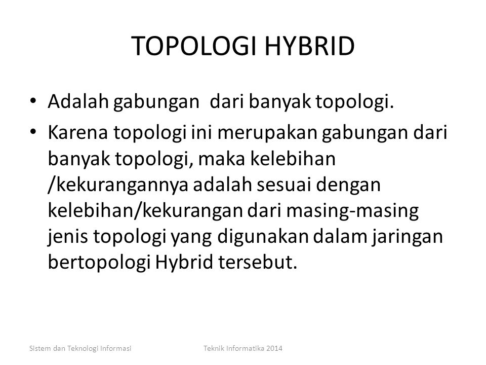 TOPOLOGI HYBRID Adalah gabungan dari banyak topologi.