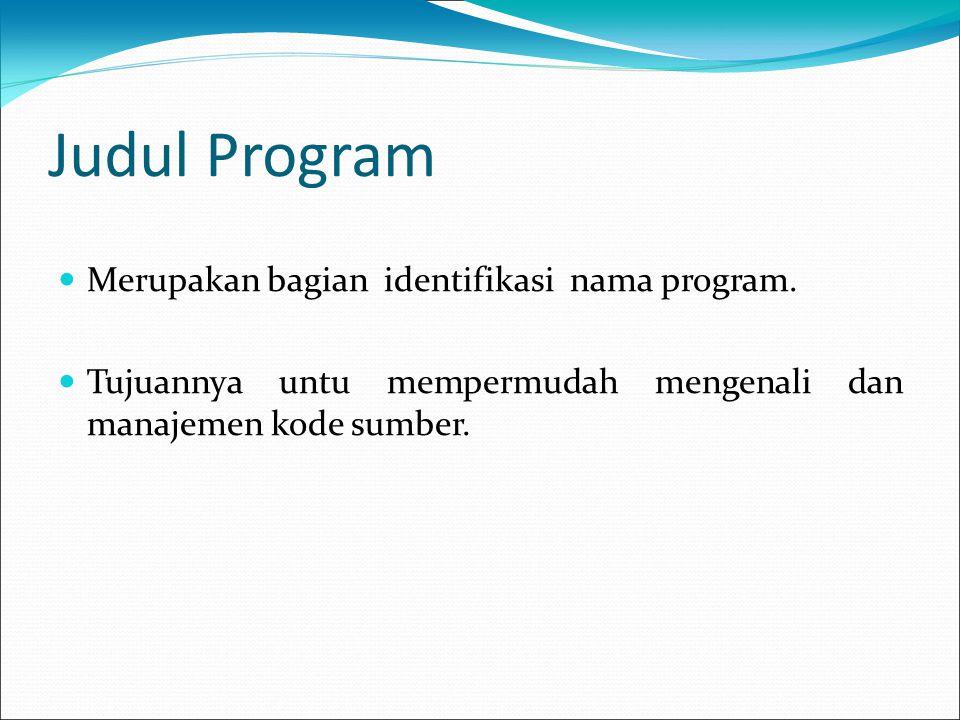 Judul Program Merupakan bagian identifikasi nama program.