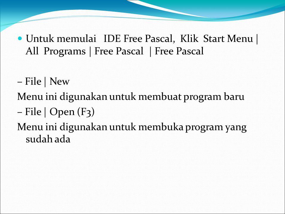 Untuk memulai IDE Free Pascal, Klik Start Menu | All Programs | Free Pascal | Free Pascal