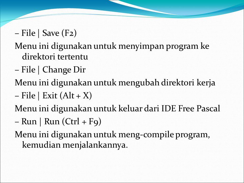 – File | Save (F2) Menu ini digunakan untuk menyimpan program ke direktori tertentu. – File | Change Dir.