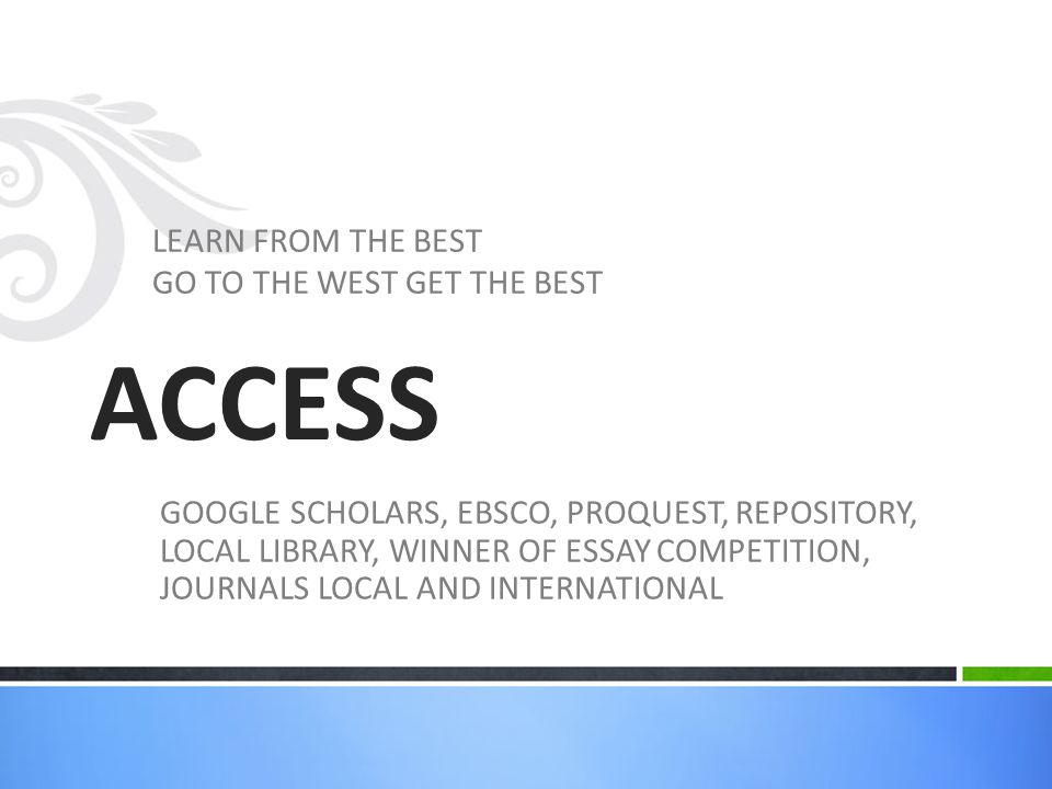 ACCESS LEARN FROM THE BEST GO TO THE WEST GET THE BEST