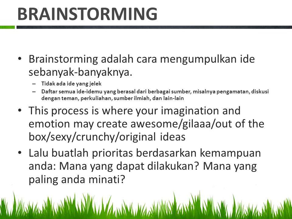 BRAINSTORMING Brainstorming adalah cara mengumpulkan ide sebanyak-banyaknya. Tidak ada ide yang jelek.