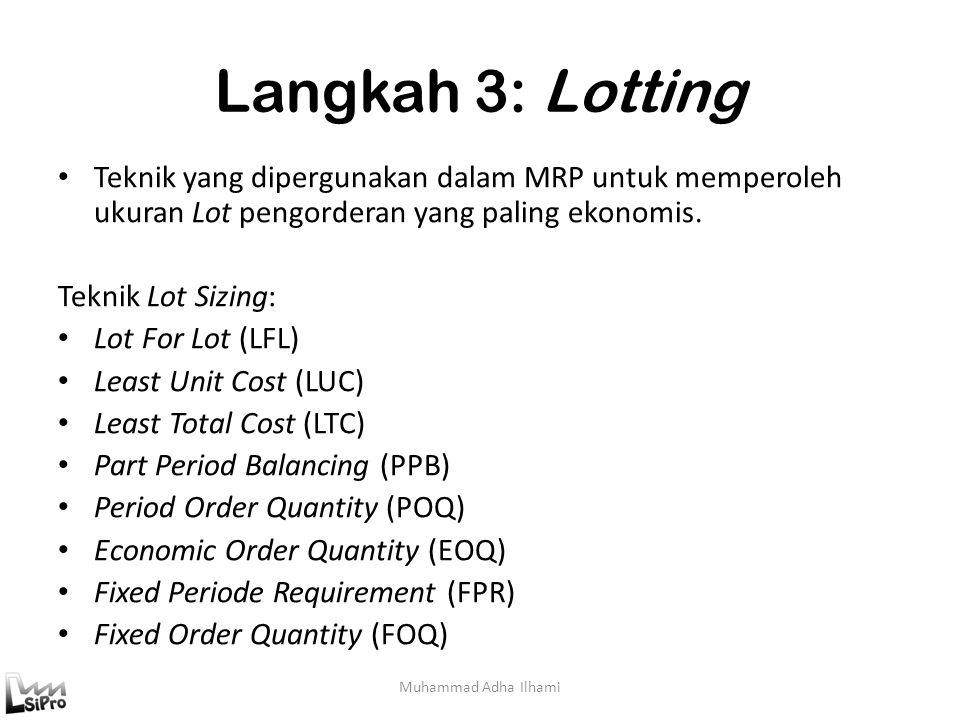 Langkah 3: Lotting Teknik yang dipergunakan dalam MRP untuk memperoleh ukuran Lot pengorderan yang paling ekonomis.